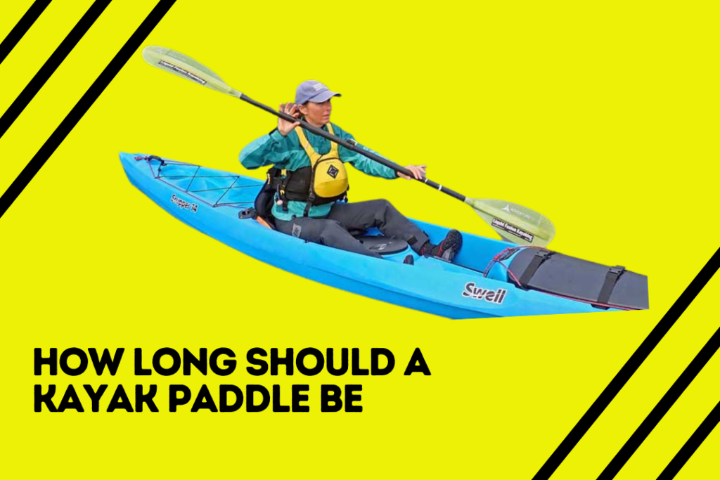 How Long Should A Kayak Paddle Be?