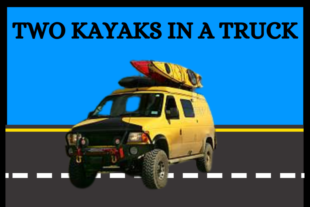 How To Transport Two Kayaks In A Truck